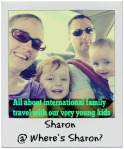 Sharon @ Where's Sharon? - All about international family travel with our very young kids